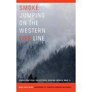 Smoke Jumping on the Western Fire Line : Conscientious Objectors During World War II