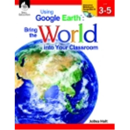 Shell Education Using Google Earth In The Classroom Book  44  Grades 3 To 5