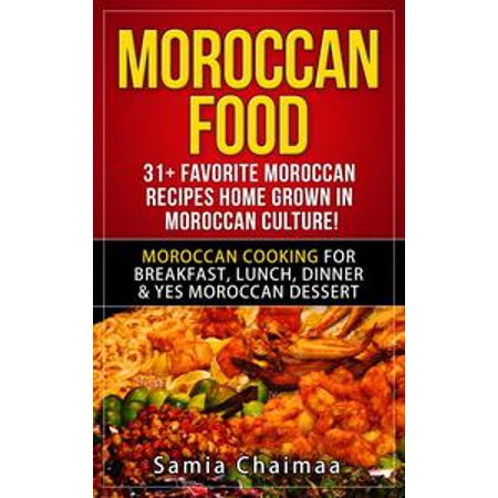 Moroccan Food: 31+ Favorite Moroccan Recipes Home Grown in Moroccan Culture! Moroccan Cooking for Breakfast, Lunch, Dinner & YES Moroccan Dessert - - Grown Up Halloween Dinner