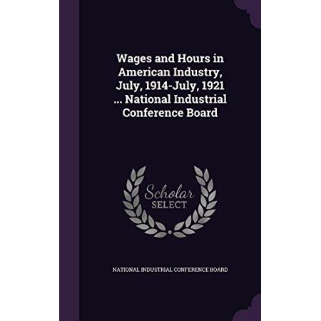 Wages and Hours in American Industry, July, 1914-July, 1921 ... National Industrial Conference Board - image 1 of 1