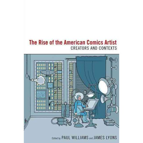 Rise of the American Comics Artist: Creators and Contexts