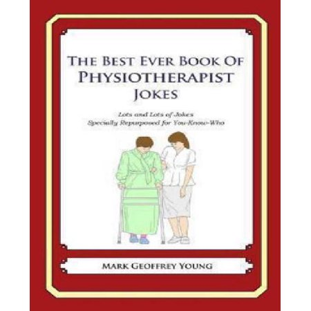 The Best Ever Book of Physiotherapist Jokes: Lots and Lots of Jokes Specially Repurposed for You-Know-Who - image 1 of 1