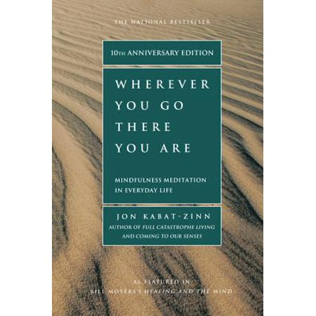 Wherever You Go, There You Are : Mindfulness Meditation in Everyday