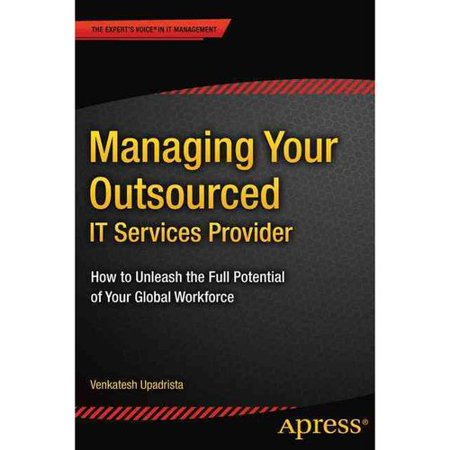 Managing Your Outsourced It Services Provider  How To Unleash The Full Potential Of Your Global Workforce