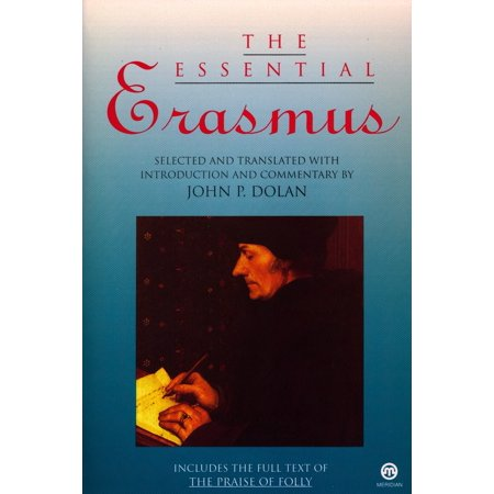 The Essential Erasmus : Includes the Full Text of The Praise of
