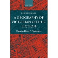 A Geography of Victorian Gothic Fiction : Mapping History's Nightmares