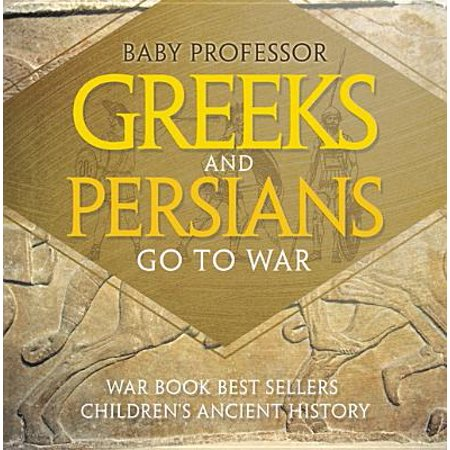 Greeks and Persians Go to War: War Book Best Sellers | Children's Ancient History -