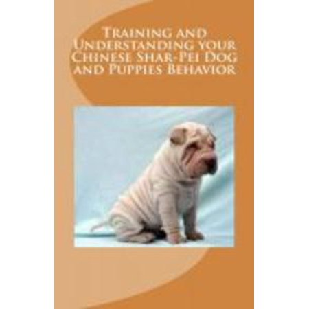 Understanding China - Training and Understanding your Chinese Shar-Pei Dog and Puppies Behavior - eBook