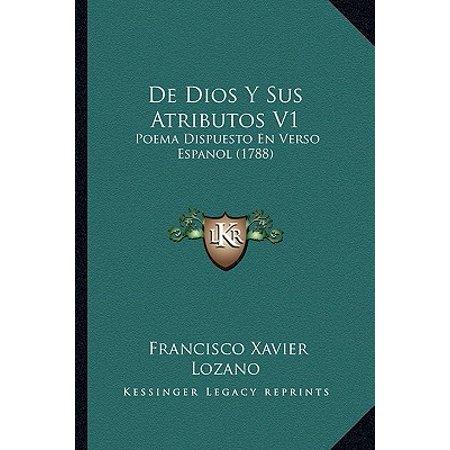 de Dios y Sus Atributos V1 : Poema Dispuesto En Verso Espanol (1788) ()