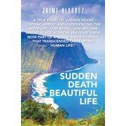 Sudden Death Beautiful Life - eBook