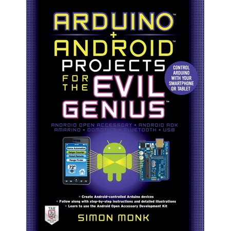Arduino + Android Projects for the Evil Genius: Control Arduino with Your Smartphone or Tablet for $<!---->