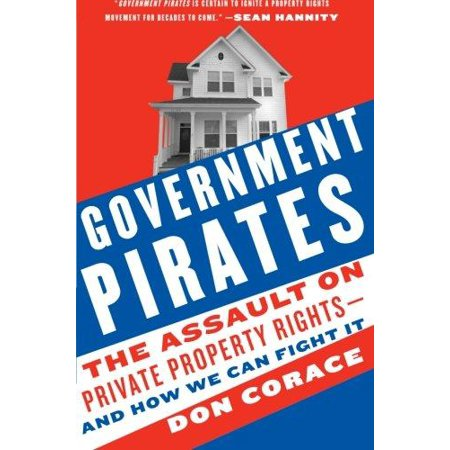 Government Pirates   The Assault On Private Property Rights  And How We Can Fight It