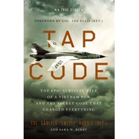 Tap Code: The Epic Survival Tale of a Vietnam POW and the Secret Code That Changed Everything (Hardcover)