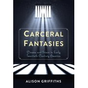 Carceral Fantasies : Cinema and Prison in Early Twentieth-Century America