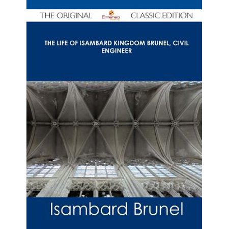 The Life of Isambard Kingdom Brunel, Civil Engineer - The Original Classic