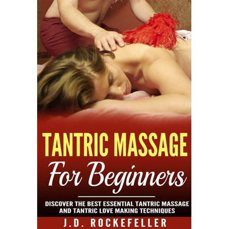 Tantric Massage for Beginners: Discover the Best Essential Tantric Massage and Tantric Lovemaking Techniques -