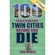 100 things to do in the twin cities before you die, 2nd edition: 9781681061573