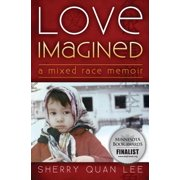 Love Imagined : A Mixed Race Memoir