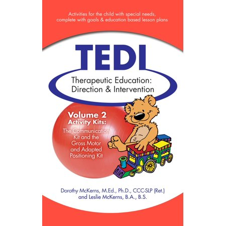 Therapeutic Education Direction & Intervention (TEDI): Volume 2: Activity Kits for Special Needs Children: Communication and Gross Motor - - Gross Motor Activities