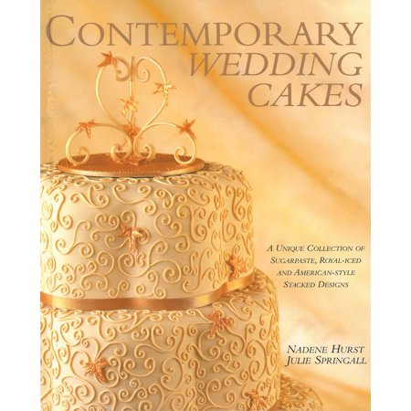 - Contemporary Wedding Cakes : A Unique Collection of Sugarpaste, Royal-iced and American-Style Stacked Designs