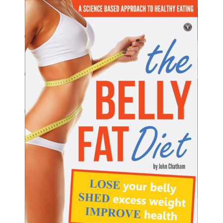 The Belly Fat Diet: Lose Your Belly, Shed Excess Weight, Improve Health -