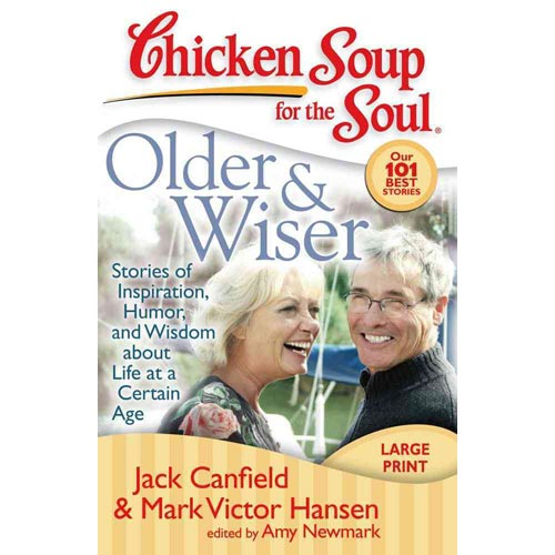 Chicken Soup for the Soul: Older and Wiser: Stories of Inspiration, Humor, and Wisdom About Life at a Certain Age