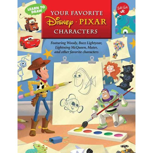 Learn to Draw Your Favorite Disney / Pixar Characters: Featuring Woody, Buzz Lightyear, Lightning McQueen, Mater, and Other Favorite Characters