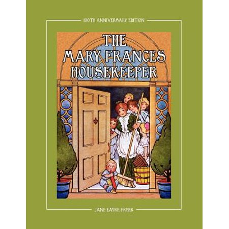 The Mary Frances Housekeeper 100th Anniversary Edition : A Story-Instruction Housekeeping Book with Paper Dolls, Doll House Plans and Patterns for Chil - Pattern Paper Doll