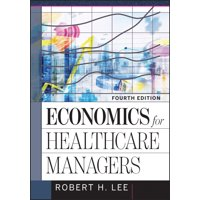 Economics for Healthcare Managers, Fourth Edition
