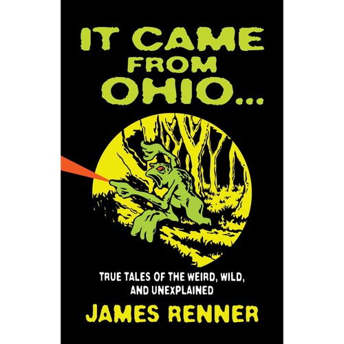 It Came from Ohio: True Tales of the Weird, Wild, and Unexplained