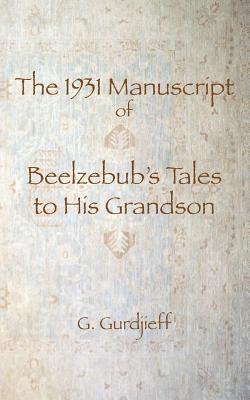 The 1931 Manuscript of Beelzebub's Tales to His Grandson by