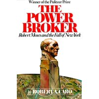 The Power Broker : Robert Moses and the Fall of New York