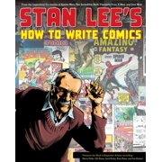 Stan Lee's How to Write Comics : From the Legendary Co-Creator of Spider-Man, the Incredible Hulk, Fantastic Four, X-Men, and Iron Man