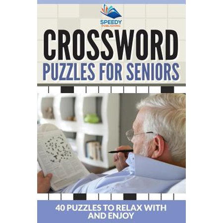 Crossword Puzzles for Seniors : 40 Puzzles to Relax with and