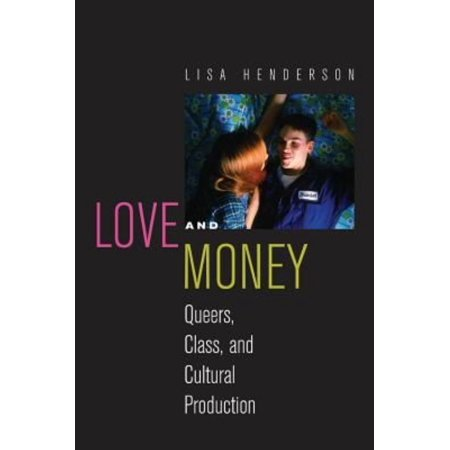 Love And Money  Queers  Class  And Cultural Production