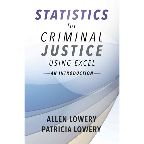Statistics for Criminal Justice Using Excel: An Introduction