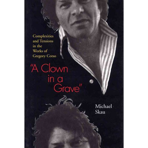 A Clown in a Grave: Complexities and Tensions in the Works of Gregory Corso