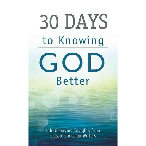 30 Days to Knowing God Better: Life-Changing Insights from Classic Christian Writers