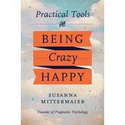 Pragmatic Psychology: Practical Tools for Being Crazy Happy (Paperback)