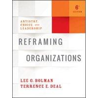 Reframing Organizations : Artistry, Choice, and Leadership