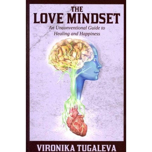 The Love Mindset: An Unconventional Guide to Healing and Happiness