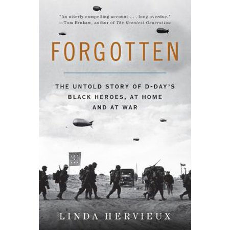 Forgotten : The Untold Story of D-Day's Black Heroes, at Home and at