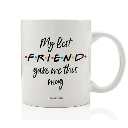 MY BEST FRIEND Coffee Mug Cute Gift Idea FRIENDS TV Show Perfect Christmas Birthday Present for Your BFF Friend Bestie Close Family Member Soul Sisters 11oz Ceramic Beverage Tea Cup Digibuddha (Cute Best Friend Christmas Gift Ideas)