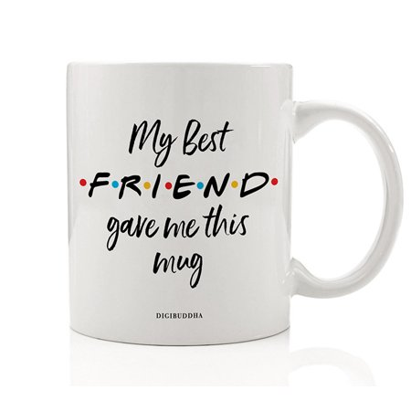 MY BEST FRIEND Coffee Mug Cute Gift Idea FRIENDS TV Show Perfect Christmas Birthday Present for Your BFF Friend Bestie Close Family Member Soul Sisters 11oz Ceramic Beverage Tea Cup Digibuddha (Best Friend Letter Ideas)