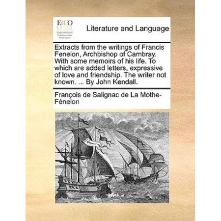 Extracts from the Writings of Francis Fenelon, Archbishop of Cambray. with Some Memoirs of His Life. to Which Are Added  - image 1 of 1