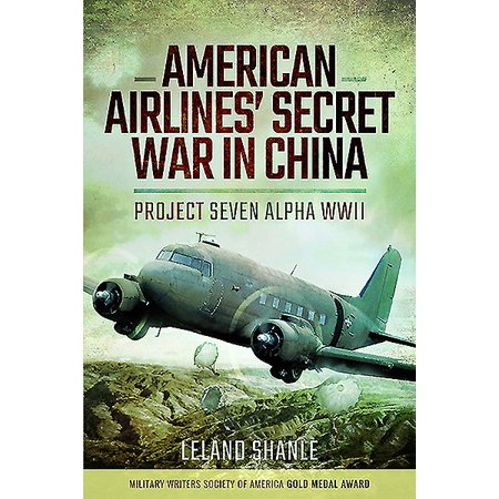 Alpha Sword - American Airlines' Secret War in China : Project Seven Alpha, WWII