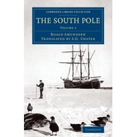 The South Pole : An Account of the Norwegian Antarctic Expedition in the Fram, 1910 1912