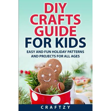 Diy crafts guide for kids easy and fun holiday patterns for Fun crafts for kids of all ages