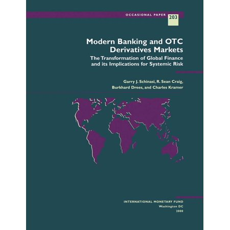 Modern Banking and OTC Derivatives Markets: The Transformation of Global Finance and its Implications for Systemic Risk - (Global Banking And Markets Credit Risk Management)