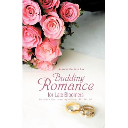 Budding Romance For Late Bloomers: Women's First Marriages Over 40, 50, 60 - Adult Bloomers